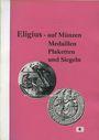 Antiquarischen buchern Ehrend H. - Eligius auf Münzen Medaillen, Plaketten und Siegeln
